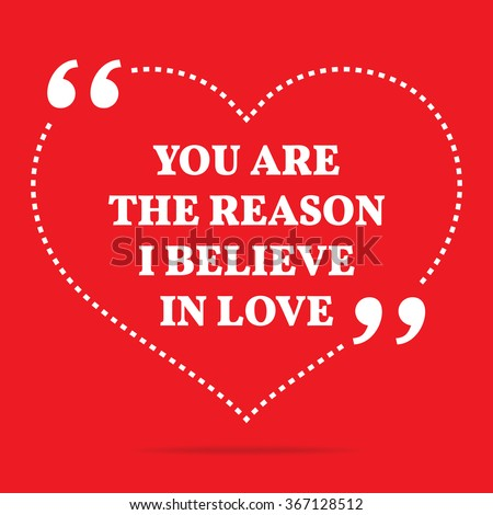Inspirational Love Quote. You Are The Reason I Believe In Love. Simple  Design.