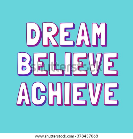 Inspirational Motivated Quote Dream Believe Achieve. Cute Fonts. Typography  Slogan Concept. Idea For