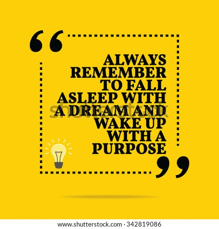 Inspirational motivational quote. Always remember to fall asleep with a dream and wake up with a purpose. Motivation quote background design, Motivational quot poster, Inspirational words, Inspiration - stock vector