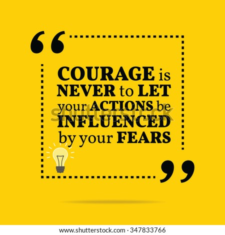 Inspirational motivational quote. Courage is never to let your actions be influenced by your fears. Vector simple design. Black text over yellow background - stock vector