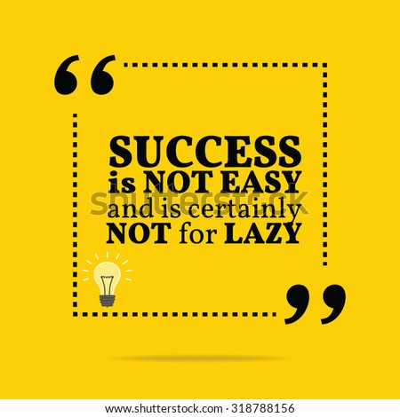 Inspirational motivational quote. Success is not easy and is certainly not for lazy. Motivation quote background design, Motivational quote poster, Inspirational words, Inspiration quote image - stock vector