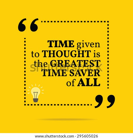 Inspirational motivational quote. Time given to thought is the greatest time saver of all. Simple trendy design. - stock vector