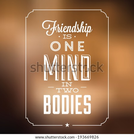 Inspirational quote about friendship / Friendship is one mind in two bodies / Vector illustration - stock vector