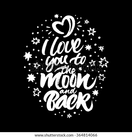 Inspirational quote 'I love you to the moon and back'. White hand painted brush lettering and rough stars and moon in the form of heart on black background. - stock vector