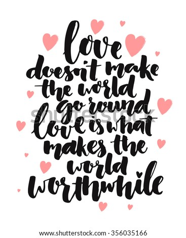 Inspirational quote. Love doesn't make the world go round, love is what makes the world worthwhile. Romantic saying for posters, valentines day cards. Vector phrase on white background with hearts. - stock vector