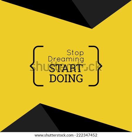 "Inspirational quote. ""Stop dreaming start doing"". wise saying in brackets - stock vector"