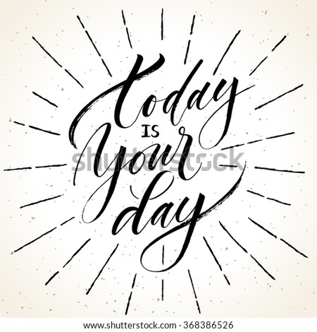 Inspirational quote Today Is Your Day. Modern calligraphy on grunge background with burst. Brush painted letters, vector illustration. - stock vector
