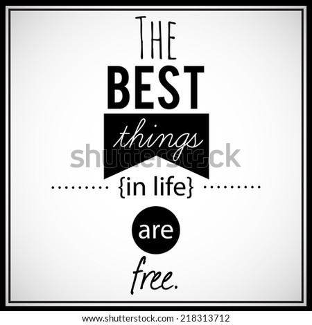 the best in life are free Lyrics to the best things in life are free song by janet jackson: are you ready free, free, baby, boy, when you look at me, do you judge me by my cover got to be.