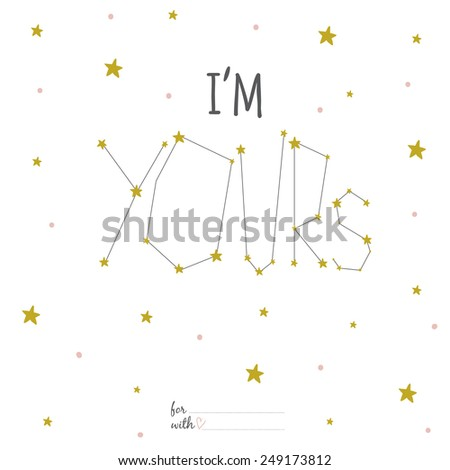 Inspirational romantic and love card for Happy Valentines Day. Template for wedding, mothers day, birthday, invitations. Greeting lovely wish with with romantic constellation and many stars. I'm yours - stock vector
