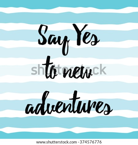Inspiring quote 'Say Yes to new adventures' hand painted brush lettering on the hand drawn blue sea strips background. Vector concept card for good mood every day. - stock vector