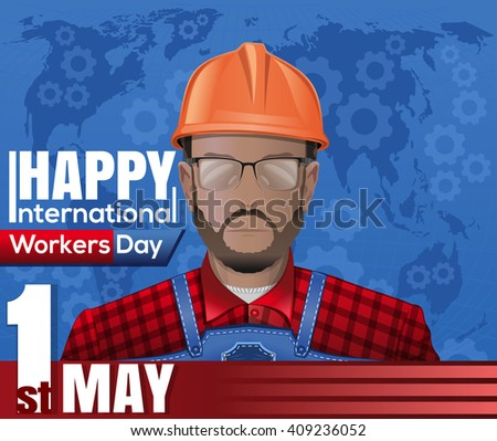 International Worker's Day. 1st May. May Day. Workers Day card. Labor Day poster with worker man with glasses and a helmet on a background of a stylized map of the world. Vector illustration - stock vector