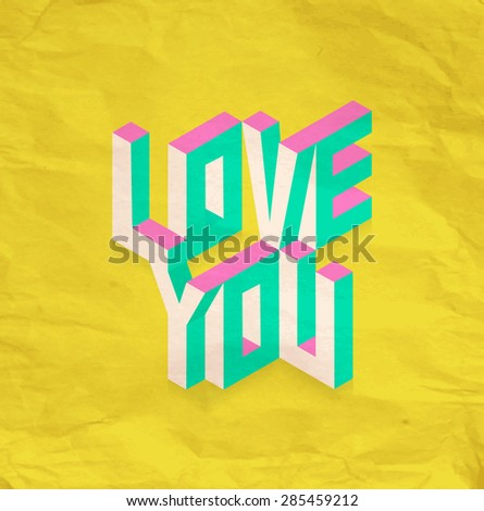 Isometric text Love You quote idea with paper sheet design background illustration. Ideal for create your own postcard, brochure or marketing campaign. EPS10 vector file. - stock vector