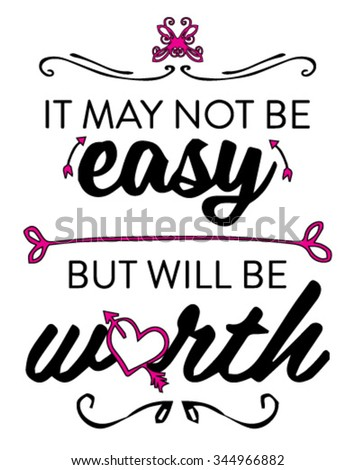 It may not be easy but will be worth.Slogan graphic for t shirt. - stock vector