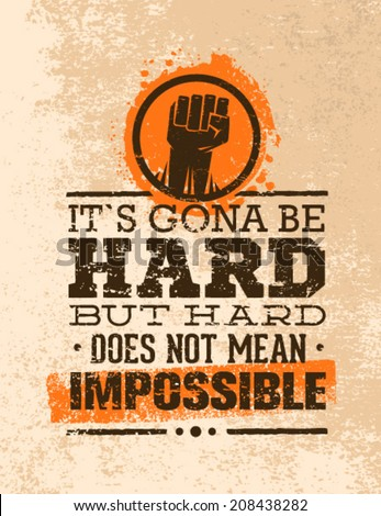 It`s Going To Be Hard, But Hard Does Not Mean Impossible. Creative Grunge Motivation Quote. Typography Vector Concept.