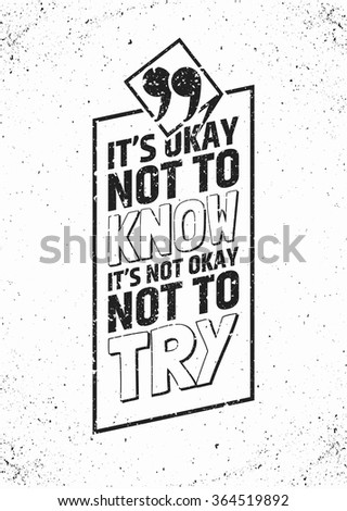 It's okay not to know, it's not okay not to try inspirational quote in frame on grungy background. Keep trying typographic concept. Vector illustration. - stock vector
