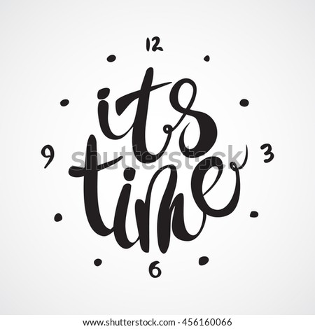 It's time. Motivational poster with hand lettering. Vector illustration. - stock vector