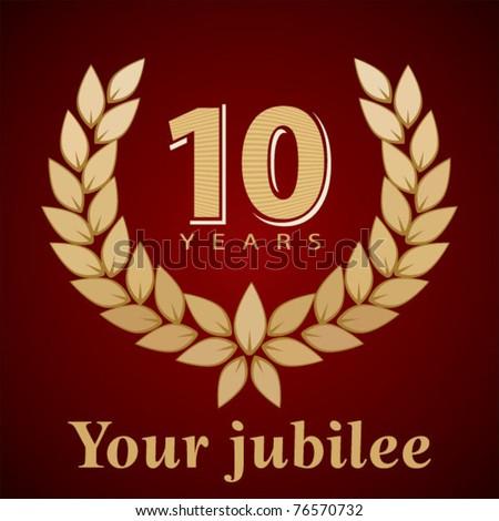Jubilee, golden laurel wreath 10 years - stock vector