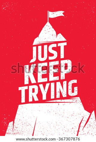 Just keep trying inspirational poster. Never give up vector typographic concept for print, gift cards, brochures, presentations. - stock vector