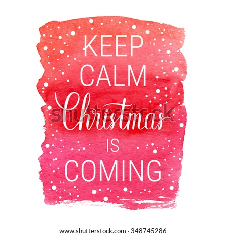 Keep calm and Christmas is coming poster. Vector winter holidays backgrounds with hand lettering calligraphic, falling snow. - stock vector