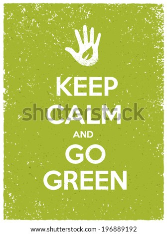 Keep Calm And Go Green Eco Poster Concept. Vector Creative Organic Illustration On Paper Background. - stock vector