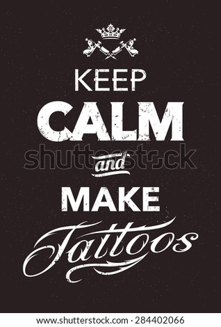 Keep calm and make tattoos typography. Grunge poster. Vector art. - stock vector
