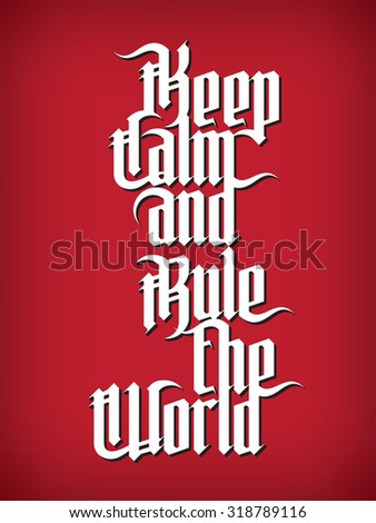 Keep Calm and rule the World. Modern Gothic Style Font. Gothic lettering  - stock vector