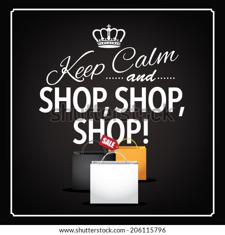 Keep calm and shop shop shop blackboard type treatment EPS 10 vector, grouped for easy editing. No open shapes or paths. - stock vector