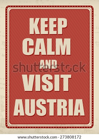 Keep calm and visit Austria typographic vintage poster, vector illustration