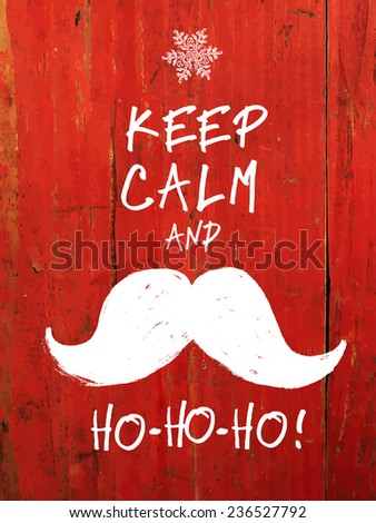 Keep Calm And... White Santa's Mustache and Ho-Ho-Ho! words. Christmas funny card design - stock vector