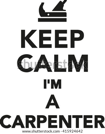 Keep calm I'm a carpenter - stock vector