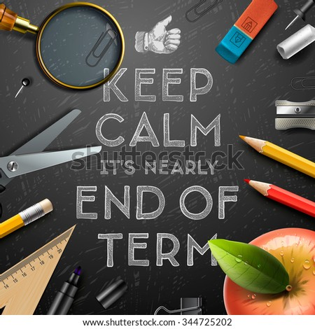 Keep calm it is nearly end of term, school out background, vector illustration. - stock vector