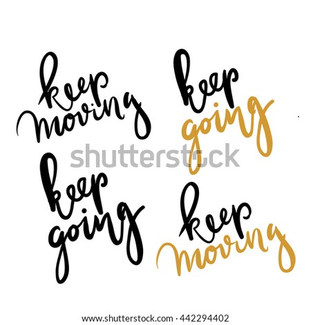 Keep moving. Keep going. Inspirational quote. .Modern calligraphic style. Hand lettering and custom typography for your designs: t-shirts, bags, for posters, invitations, cards, etc.