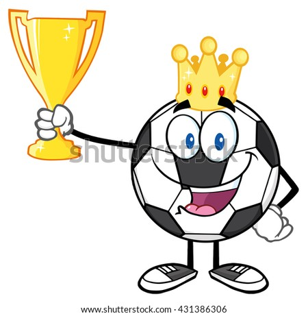 King Soccer Ball Cartoon Character With Crown Holding A Golden Trophy Cup. Vector Illustration Isolated On White Background