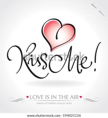 KISS ME hand lettering -- handmade calligraphy, vector (eps8) - stock vector