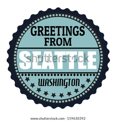 Label or  rubber stamp with text Greetings from Seattle, vector illustration - stock vector