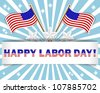 Labor Day background with a beautiful text on the banner and flags stickers,  stars stickers. 10 EPS. Vector illustration. - stock vector