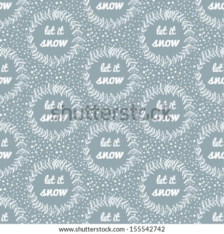 Let it snow pattern. Elegant vector seamless background with a floral wreath and snowflakes. - stock vector