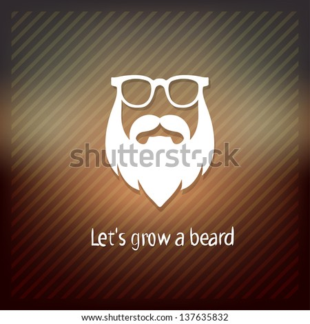 let`s grow a beard. Mustaches, beard, sunglasses vector illustration - stock vector