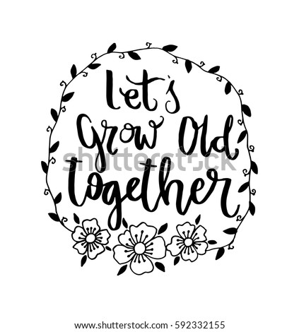 Lets Grow Old Together With Wreath Border Frame Hand Lettered Quote Modern Calligraphy