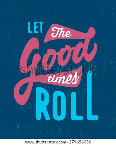 Let the Good Times Roll. Vintage retro old school funky t shirt apparel print poster graphics. Hand crafted lettering. Typographic Calligraphic Quote design. Vector illustration. - stock vector