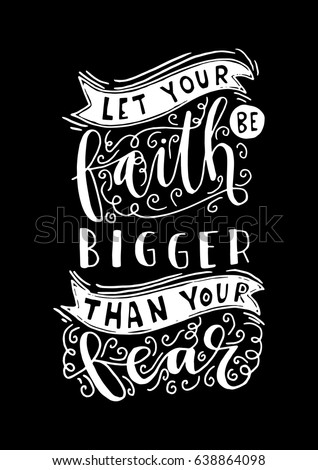 Let Your Faith Be Bigger Than Your Fear. Bible Verse. Hand Lettered Quote.