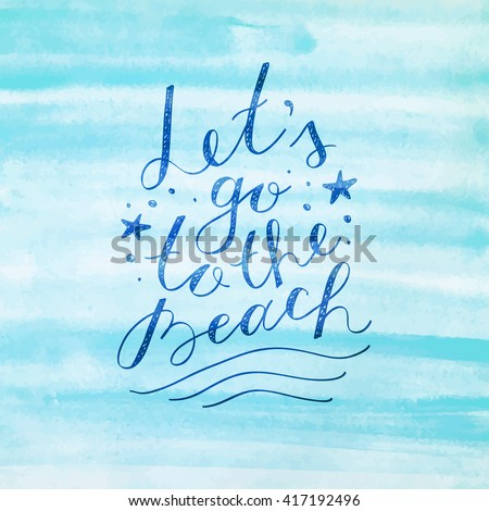 lets go to the beach, vector lettering on watercolor background - stock vector