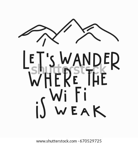 Lets Wander Where The Wi Fi Is Weak Love Romantic Travel Quote Lettering.  Calligraphy Inspiration