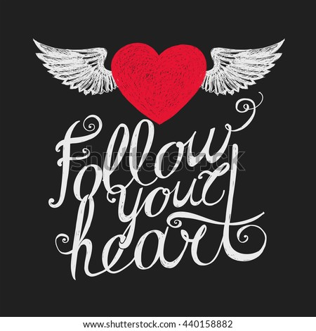 "Lettering ""Follow your heart."" Composition with inscription and red winged heart on a dark background. Hand drawing."