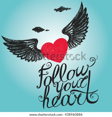 "Lettering ""Follow your heart."" Composition with inscription and red winged heart on the background of sky. Hand drawing."