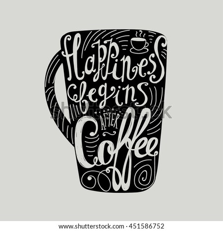 "Lettering ""Happiness begins after coffee."" Coffee cup with pattern and twisted inscription. Hand drawing. Individual font. Strokes and letters. Black cup, bright letters."
