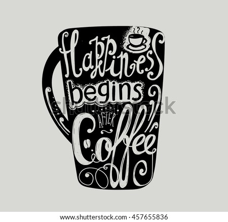 "Lettering ""Happiness begins after coffee."" Coffee cup with pattern and twisted inscription. Hand drawing. Individual font. Strokes and letters. Pattern and letters on a black cup."