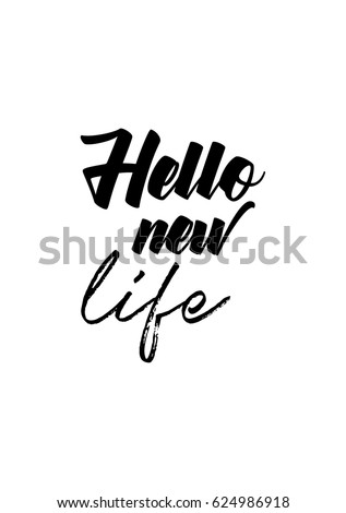 Lettering Quotes Motivation About Life Quote. Calligraphy Inspirational  Quote. Hello New Life.
