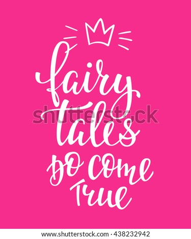 Lettering typography fairy tale do come true girl overlay. Motivational quote. Cute inspiration typography. Calligraphy postcard poster photo graphic design element. Hand written sign. Princess party - stock vector