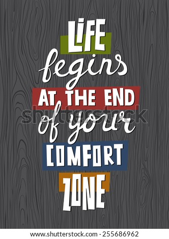 Life begins at the end of your comfort zone. Motivational poster.